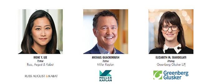IRENE Y. LEE; Russ, August & Kabat | MICHAEL QUACKENBUSH; Miller Kaplan | ELIZABETH M. SBARDELLATI; Greenberg Glusker LLP